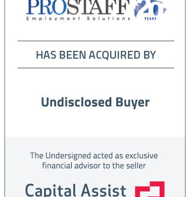 Capital Assist (Valuation) Inc. advises ProStaff Employment Solutions Inc. on its sale to an undisclosed buyer